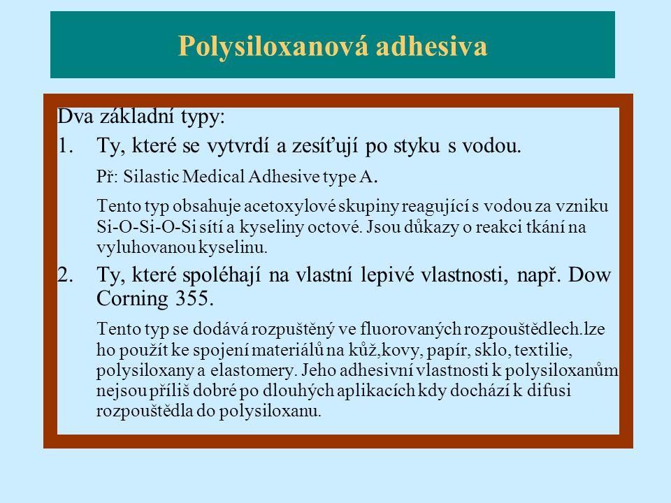 Polysiloxanová adhesiva Dva základní typy: 1.Ty, které se vytvrdí a zesíťují po styku s vodou. Př: Silastic Medical Adhesive type A. Tento typ obsahuj