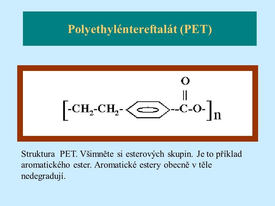 Polyethyléntereftalát (PET) Struktura PET. Všimněte si esterových skupin. Je to příklad aromatického ester. Aromatické estery obecně v těle nedegraduj