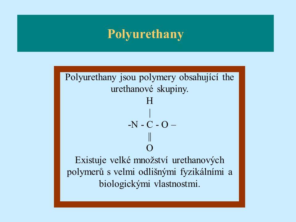 Polyurethany Polyurethany jsou polymery obsahující the urethanové skupiny. H | -N - C - O – || O Existuje velké množství urethanových polymerů s velmi
