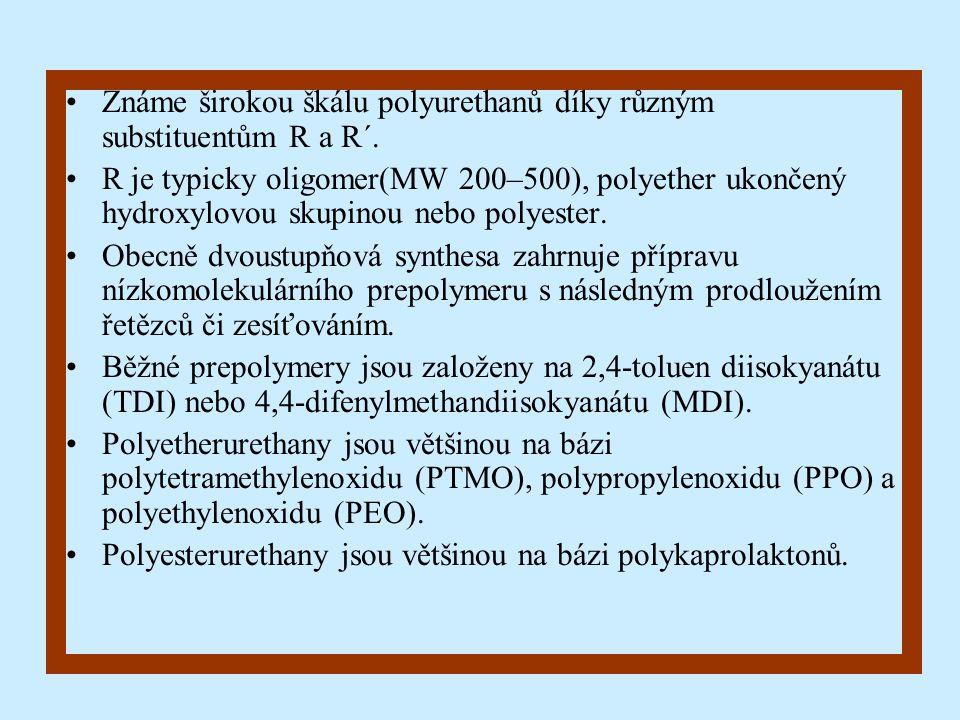 Známe širokou škálu polyurethanů díky různým substituentům R a R´. R je typicky oligomer(MW 200–500), polyether ukončený hydroxylovou skupinou nebo po