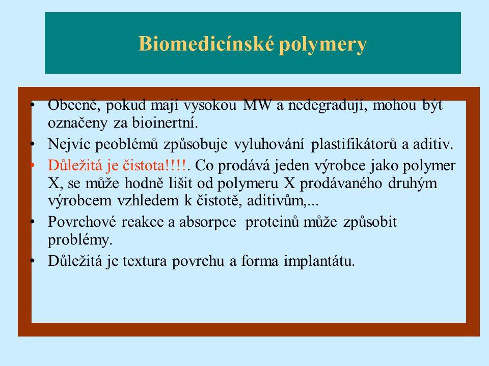 Biomedicínské polymery Obecně, pokud mají vysokou MW a nedegradují, mohou být označeny za bioinertní. Nejvíc peoblémů způsobuje vyluhování plastifikát