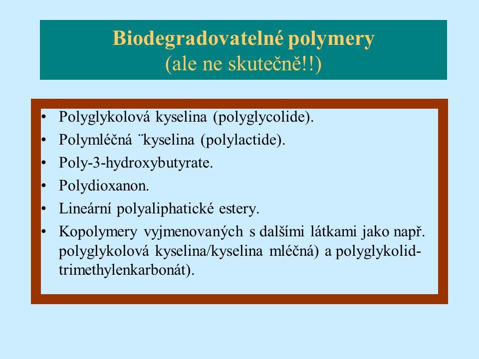Biodegradovatelné polymery (ale ne skutečně!!) Polyglykolová kyselina (polyglycolide). Polymléčná ¨kyselina (polylactide). Poly-3-hydroxybutyrate. Pol