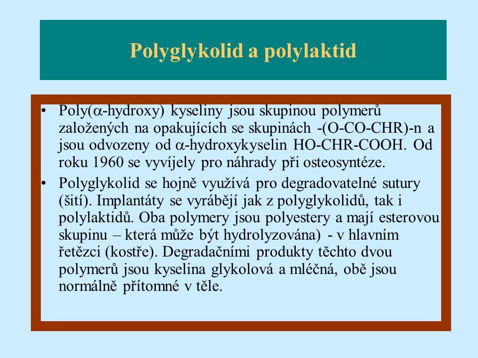 Polyglykolid a polylaktid Poly(  -hydroxy) kyseliny jsou skupinou polymerů založených na opakujících se skupinách -(O-CO-CHR)-n a jsou odvozeny od 