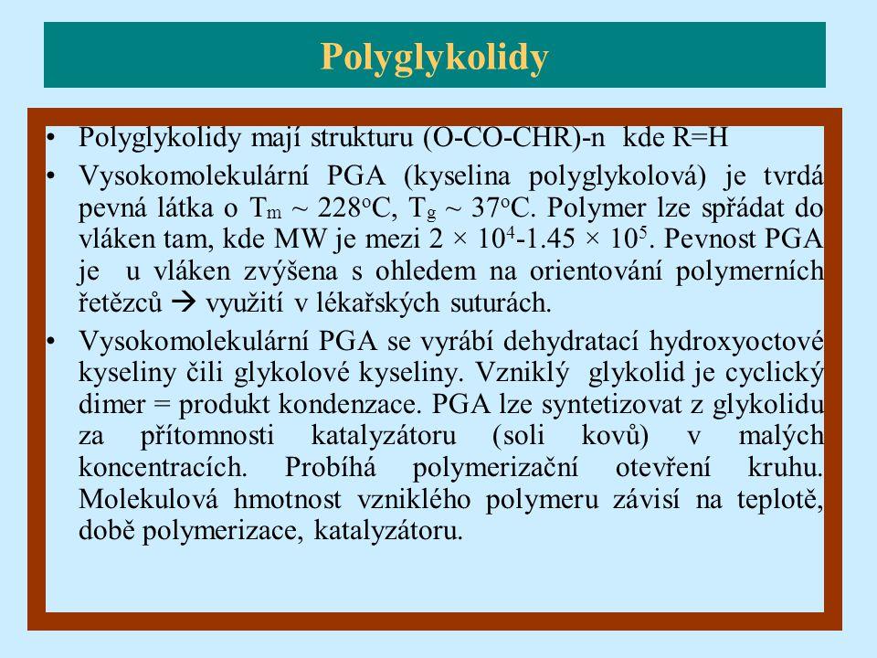 Polyglykolidy Polyglykolidy mají strukturu (O-CO-CHR)-n kde R=H Vysokomolekulární PGA (kyselina polyglykolová) je tvrdá pevná látka o T m ~ 228 o C, T