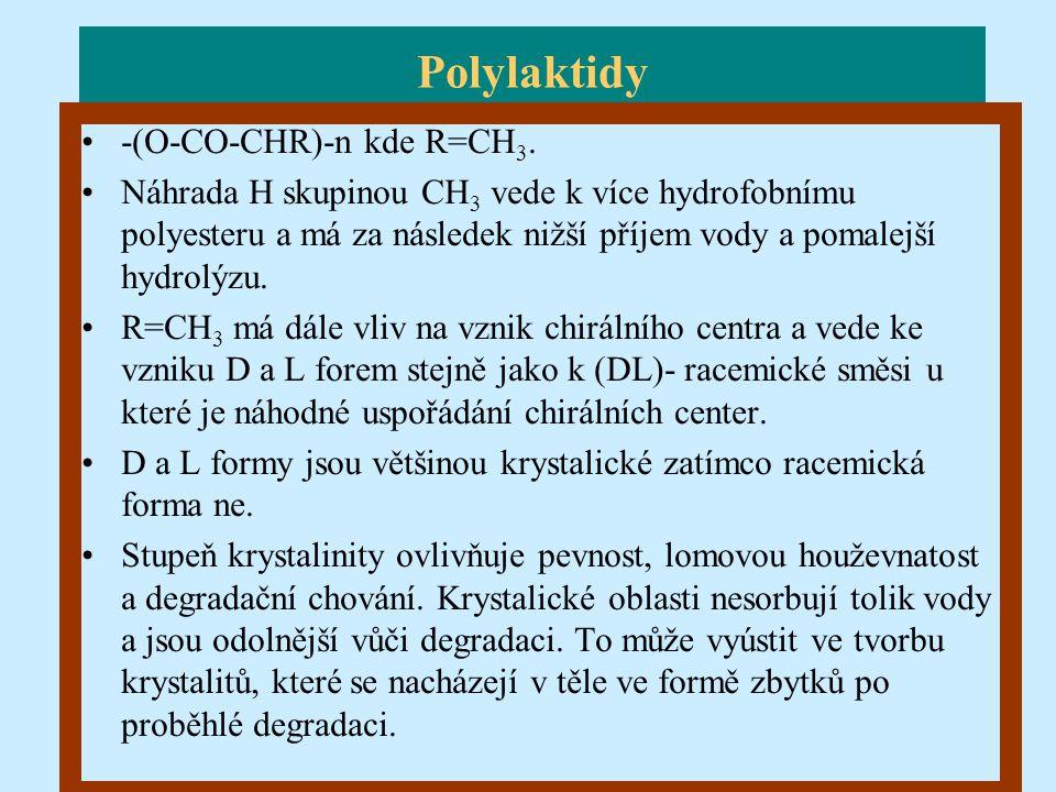 Polylaktidy -(O-CO-CHR)-n kde R=CH 3. Náhrada H skupinou CH 3 vede k více hydrofobnímu polyesteru a má za následek nižší příjem vody a pomalejší hydro