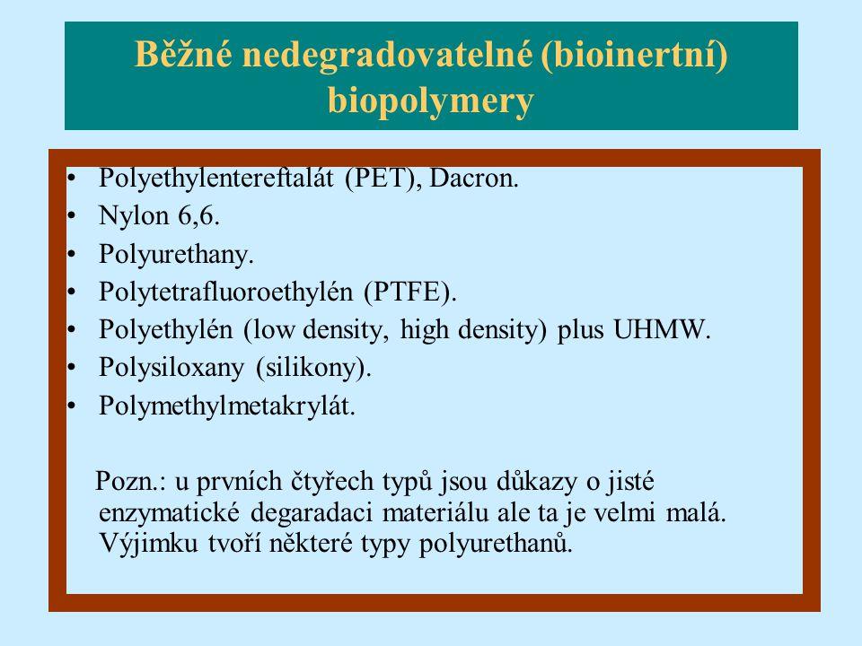 Polyethylentereftalát (PET), Dacron. Nylon 6,6. Polyurethany. Polytetrafluoroethylén (PTFE). Polyethylén (low density, high density) plus UHMW. Polysi