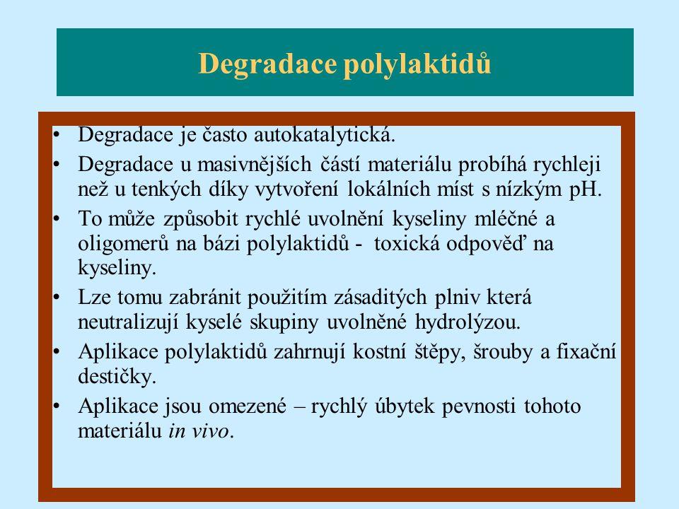 Degradace polylaktidů Degradace je často autokatalytická. Degradace u masivnějších částí materiálu probíhá rychleji než u tenkých díky vytvoření lokál