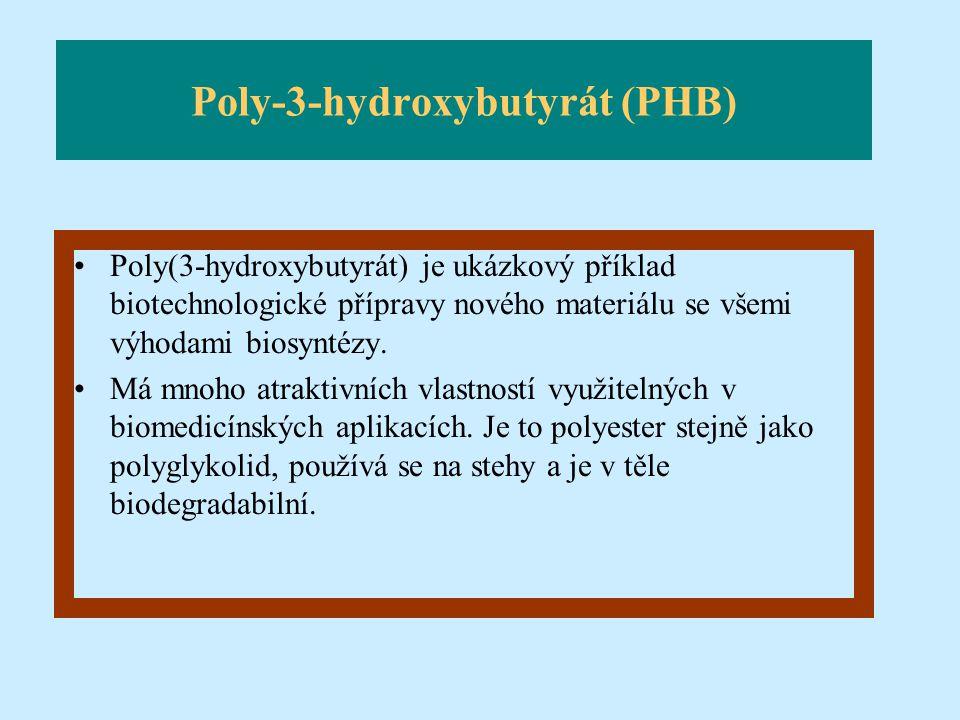 Poly-3-hydroxybutyrát (PHB) Poly(3-hydroxybutyrát) je ukázkový příklad biotechnologické přípravy nového materiálu se všemi výhodami biosyntézy. Má mno