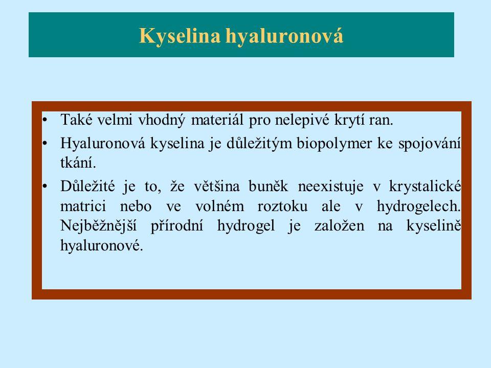Také velmi vhodný materiál pro nelepivé krytí ran. Hyaluronová kyselina je důležitým biopolymer ke spojování tkání. Důležité je to, že většina buněk n