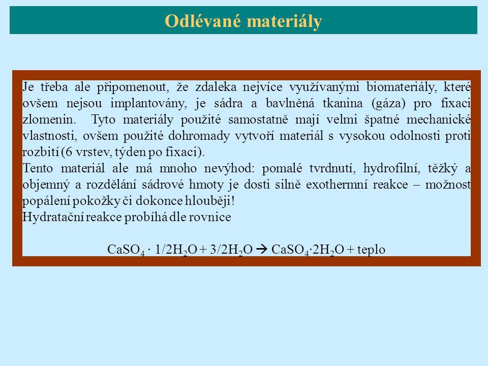 Odlévané materiály Je třeba ale připomenout, že zdaleka nejvíce využívanými biomateriály, které ovšem nejsou implantovány, je sádra a bavlněná tkanina