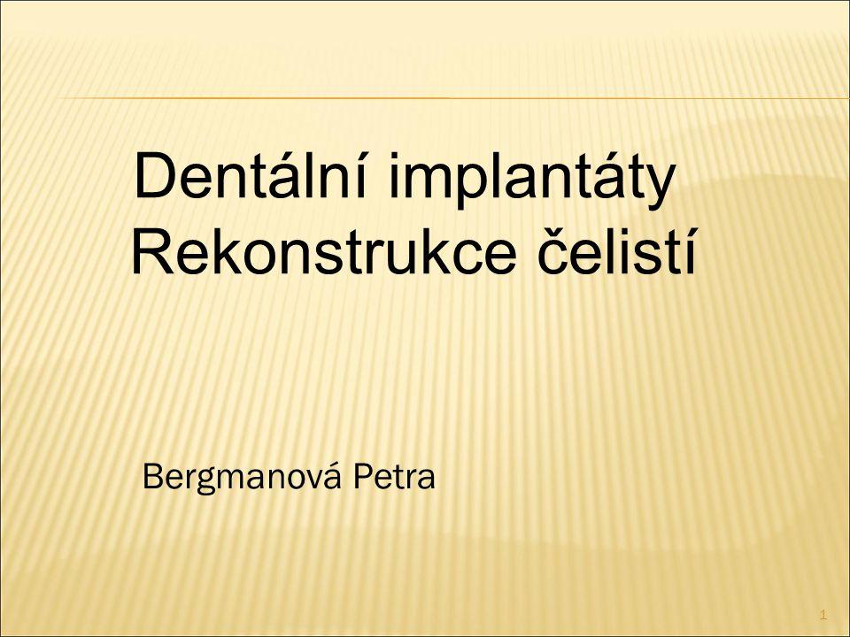 1 Bergmanová Petra Dentální implantáty Rekonstrukce čelistí