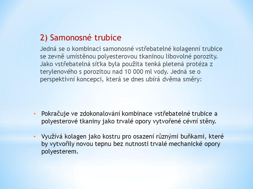 2) Samonosné trubice Jedná se o kombinaci samonosné vstřebatelné kolagenní trubice se zevně umístěnou polyesterovou tkaninou libovolné porozity. Jako
