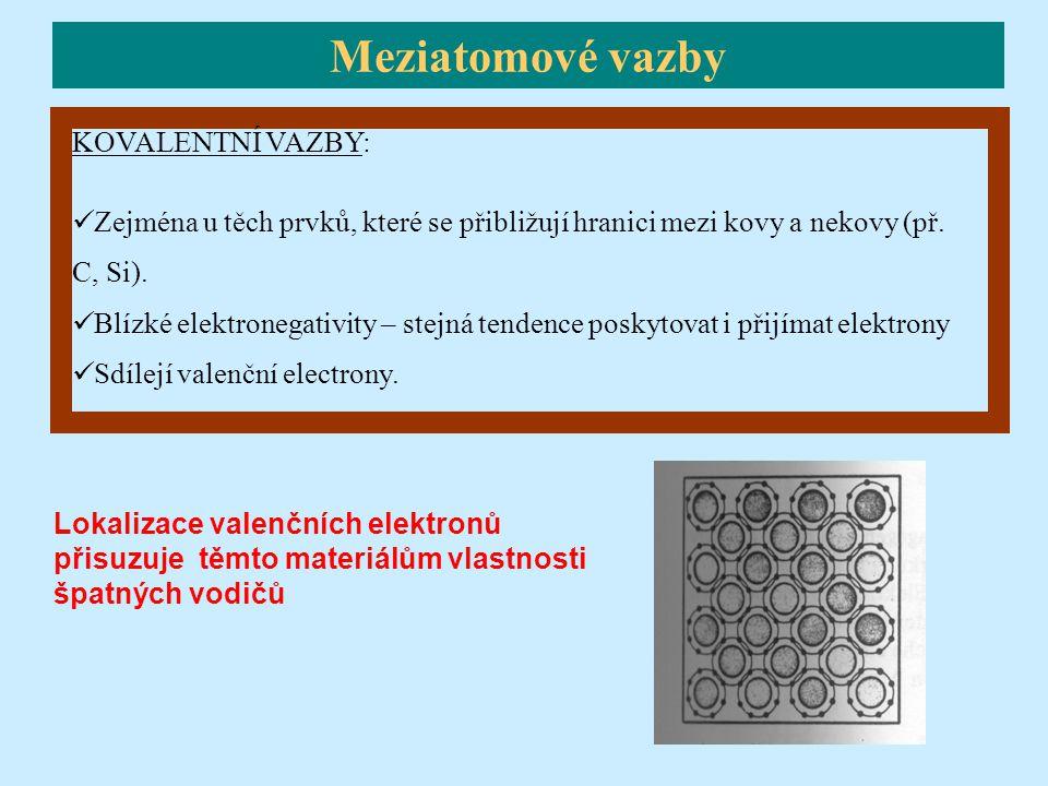 KOVALENTNÍ VAZBY: Zejména u těch prvků, které se přibližují hranici mezi kovy a nekovy (př.