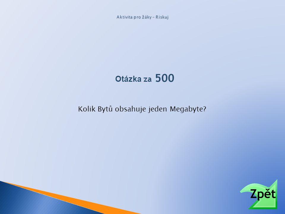 Otázka za 500 Kolik Bytů obsahuje jeden Megabyte?