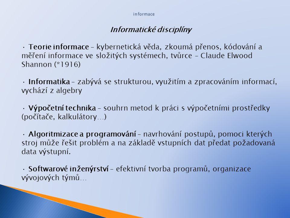 Informatické disciplíny · Teorie informace – kybernetická věda, zkoumá přenos, kódování a měření informace ve složitých systémech, tvůrce – Claude Elw