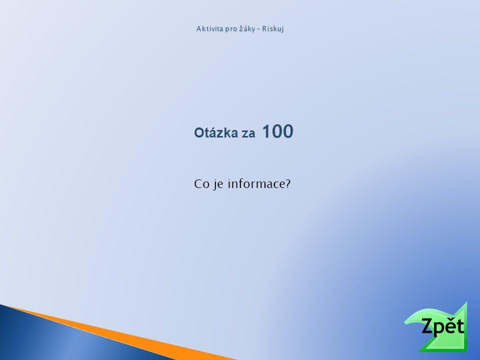 Otázka za 100 Co je informace?