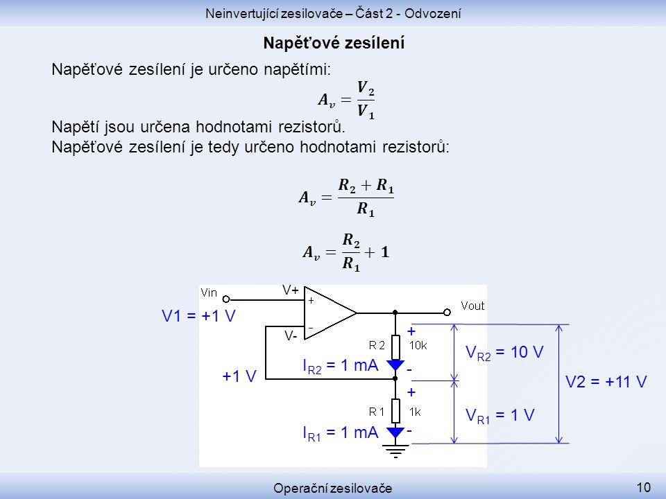 Neinvertující zesilovače – Část 2 - Odvození Operační zesilovače 10 V+ V- +1 V V1 = +1 V V R1 = 1 V I R1 = 1 mA I R2 = 1 mA V R2 = 10 V + - + - V2 = +