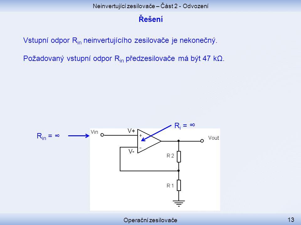 Neinvertující zesilovače – Část 2 - Odvození Operační zesilovače 13 Vstupní odpor R in neinvertujícího zesilovače je nekonečný. Požadovaný vstupní odp