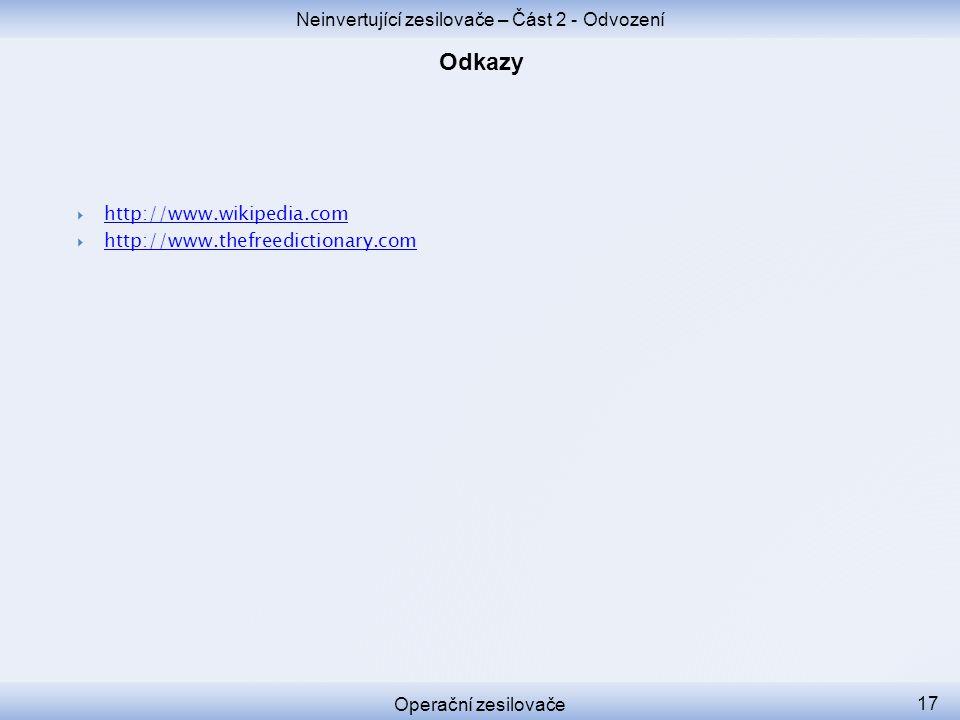 Neinvertující zesilovače – Část 2 - Odvození Operační zesilovače 17  http://www.wikipedia.com http://www.wikipedia.com  http://www.thefreedictionary