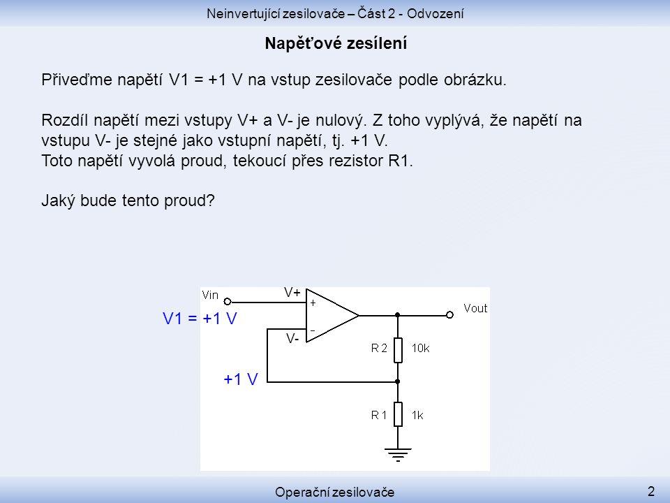 Přiveďme napětí V1 = +1 V na vstup zesilovače podle obrázku. Rozdíl napětí mezi vstupy V+ a V- je nulový. Z toho vyplývá, že napětí na vstupu V- je st