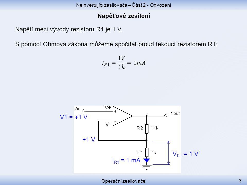 Neinvertující zesilovače – Část 2 - Odvození Operační zesilovače 3 V1 = +1 V V+ V- +1 V V R1 = 1 V I R1 = 1 mA