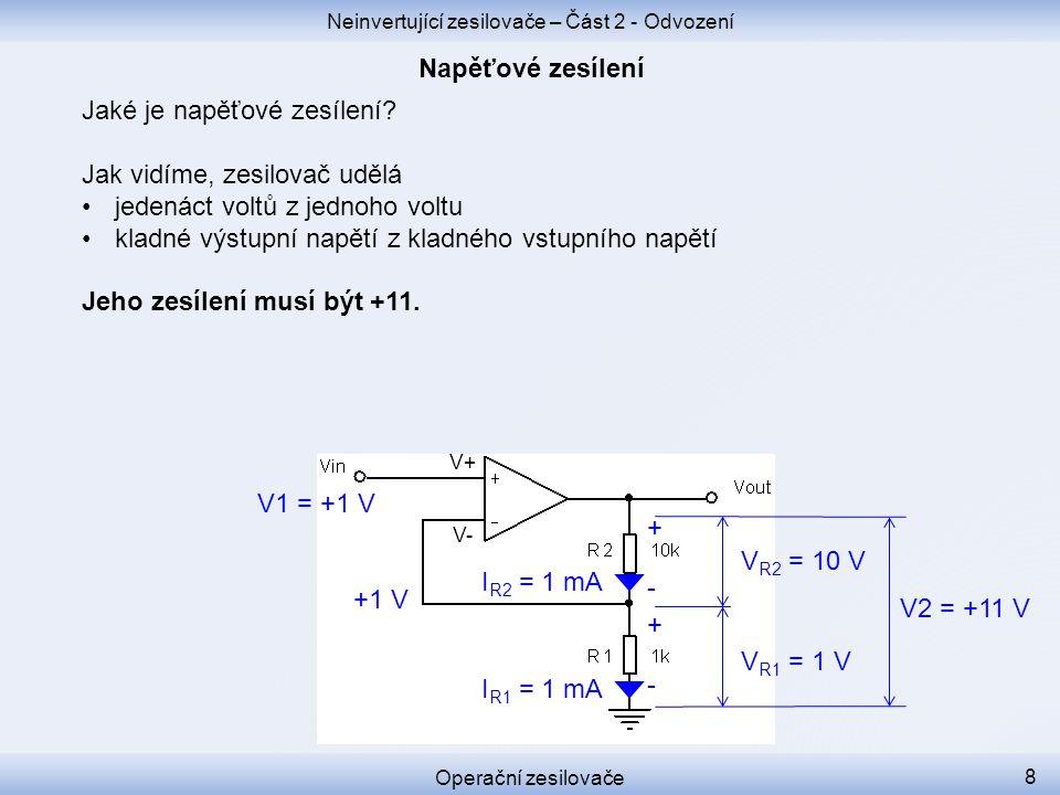 Jaké je napěťové zesílení? Jak vidíme, zesilovač udělá jedenáct voltů z jednoho voltu kladné výstupní napětí z kladného vstupního napětí Jeho zesílení