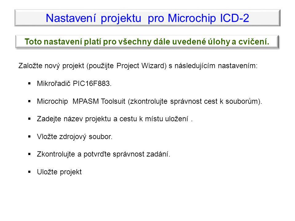 Nastavení projektu pro Microchip ICD-2 Toto nastavení platí pro všechny dále uvedené úlohy a cvičení.