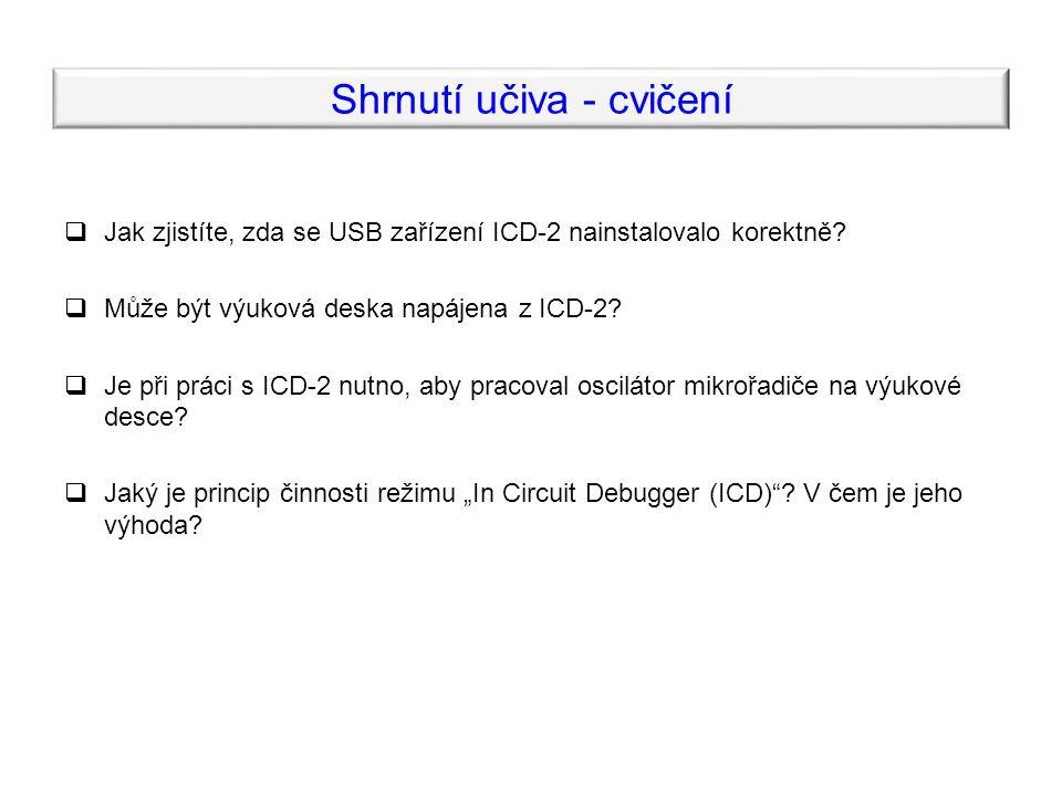 Shrnutí učiva - cvičení  Jak zjistíte, zda se USB zařízení ICD-2 nainstalovalo korektně.