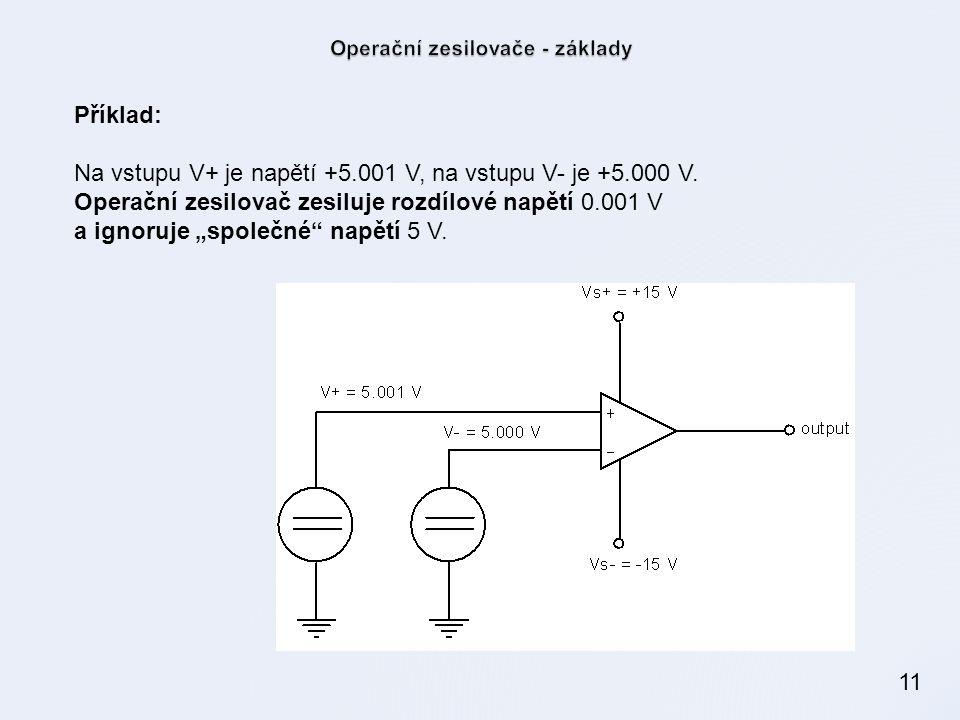 """11 Příklad: Na vstupu V+ je napětí +5.001 V, na vstupu V- je +5.000 V. Operační zesilovač zesiluje rozdílové napětí 0.001 V a ignoruje """"společné"""" napě"""