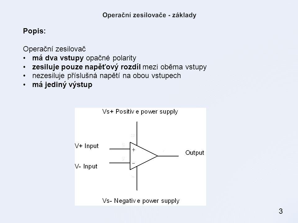 3 Popis: Operační zesilovač má dva vstupy opačné polarity zesiluje pouze napěťový rozdíl mezi oběma vstupy nezesiluje příslušná napětí na obou vstupech má jediný výstup