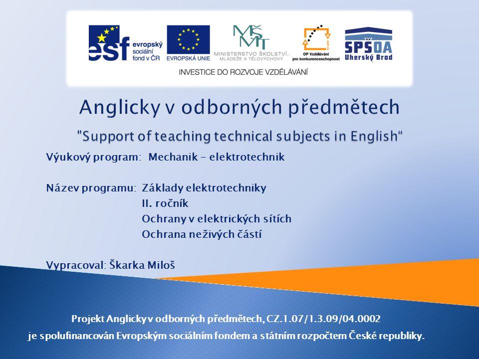 Výukový program: Mechanik - elektrotechnik Název programu: Základy elektrotechniky II. ročník Ochrany v elektrických sítích Ochrana neživých částí Vyp