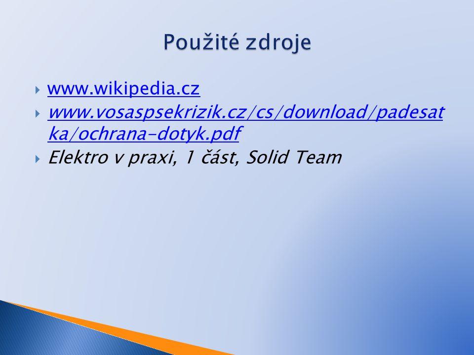  www.wikipedia.cz www.wikipedia.cz  www.vosaspsekrizik.cz/cs/download/padesat ka/ochrana-dotyk.pdf www.vosaspsekrizik.cz/cs/download/padesat ka/ochr