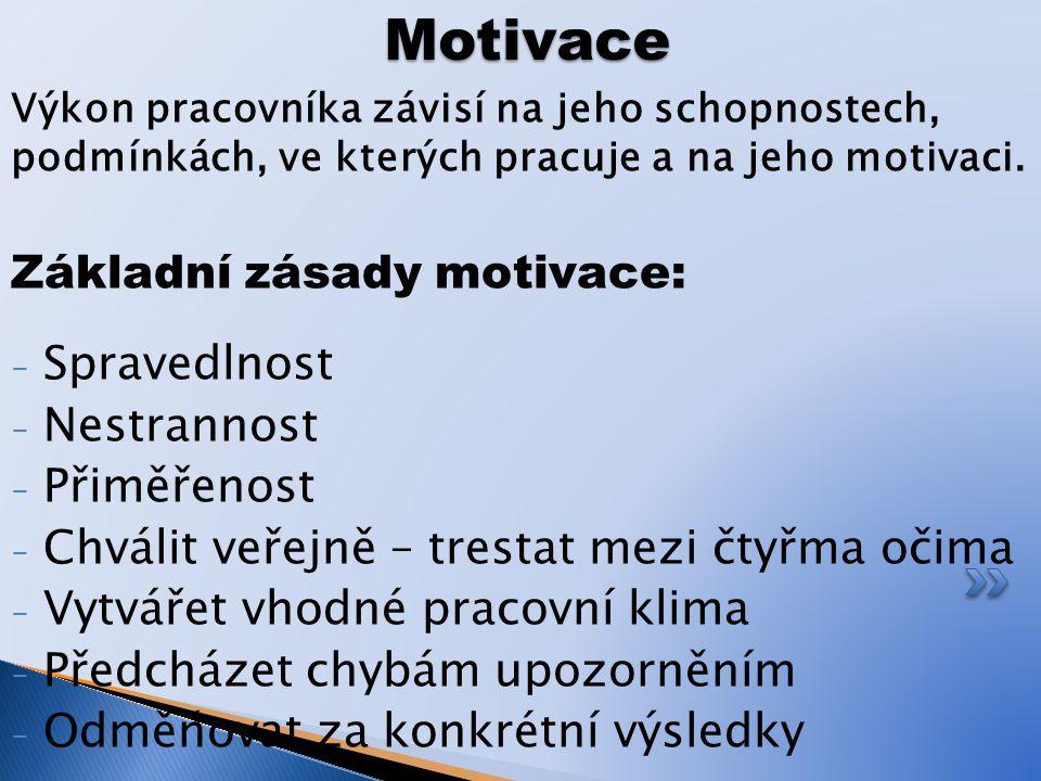 Výkon pracovníka závisí na jeho schopnostech, podmínkách, ve kterých pracuje a na jeho motivaci. Základní zásady motivace: - Spravedlnost - Nestrannos