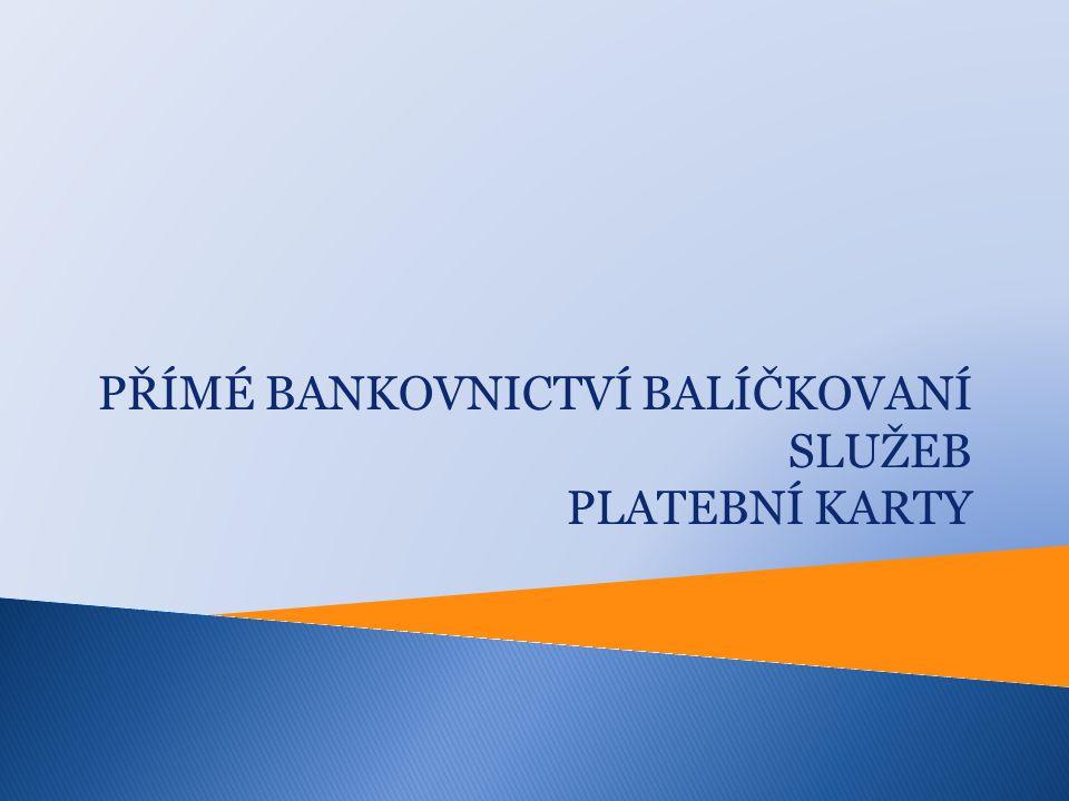 PŘÍMÉ BANKOVNICTVÍ BALÍČKOVANÍ SLUŽEB PLATEBNÍ KARTY