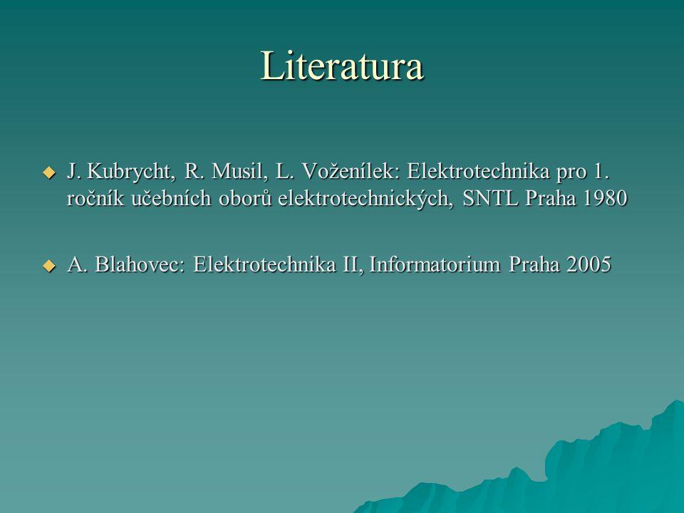 Literatura  J. Kubrycht, R. Musil, L. Voženílek: Elektrotechnika pro 1. ročník učebních oborů elektrotechnických, SNTL Praha 1980  A. Blahovec: Elek