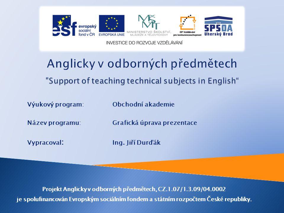 Výukový program: Obchodní akademie Název programu: Grafická úprava prezentace Vypracoval : Ing.