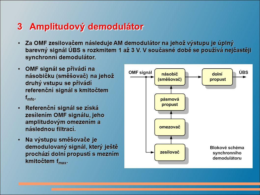 3 Amplitudový demodulátor Za OMF zesilovačem následuje AM demodulátor na jehož výstupu je úplný barevný signál ÚBS s rozkmitem 1 až 3 V. V současné do