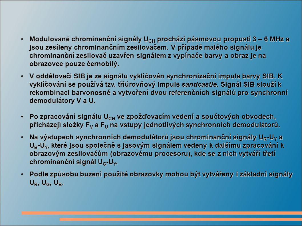 Modulované chrominanční signály U CH prochází pásmovou propustí 3 – 6 MHz a jsou zesíleny chrominančním zesilovačem. V případě malého signálu je chrom