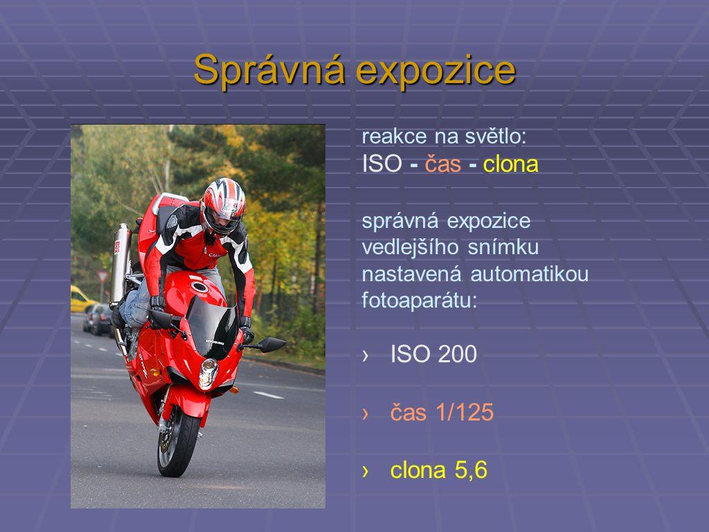 reakce na světlo: ISO - čas - clona správná expozice vedlejšího snímku nastavená automatikou fotoaparátu: › ISO 200 › čas 1/125 › clona 5,6 Správná expozice