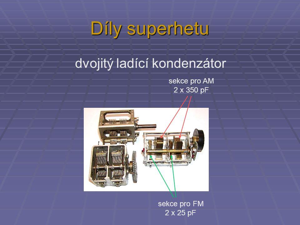 Díly superhetu dvojitý ladící kondenzátor sekce pro AM 2 x 350 pF sekce pro FM 2 x 25 pF