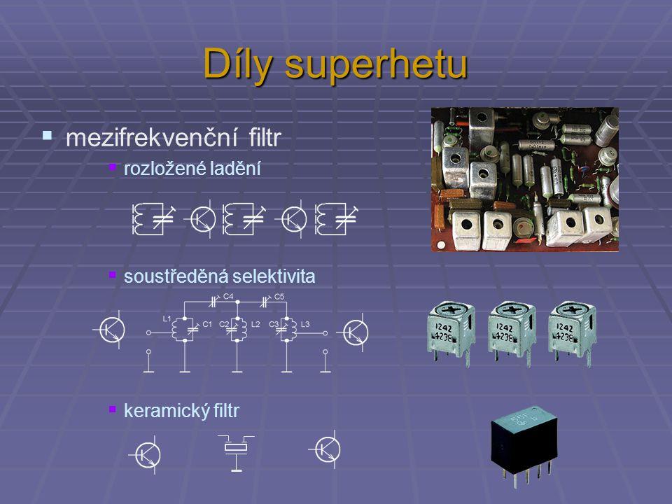 Díly superhetu  mezifrekvenční filtr  rozložené ladění  soustředěná selektivita  keramický filtr