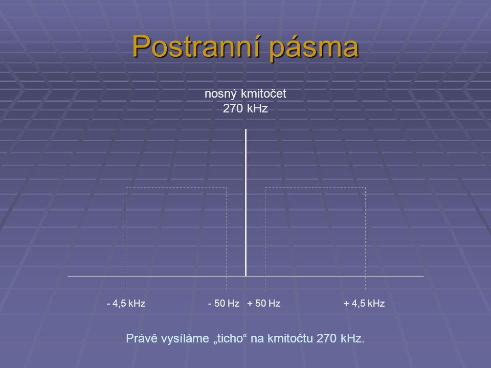 Postranní pásma nosný kmitočet 270 kHz - 4,5 kHz - 50 Hz + 50 Hz + 4,5 kHz Právě vysíláme časové znamení (1 kHz) na kmitočtu 270 kHz.