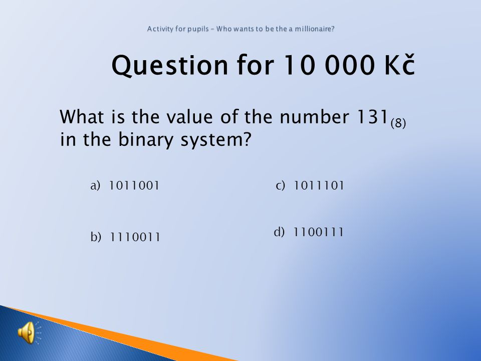 Question for 5 000 Kč What is the value of the number 101011 (2) in the decimal system.