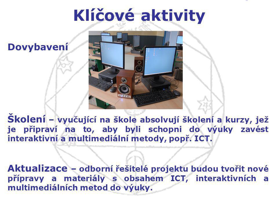 Klíčové aktivity Dovybavení Školení – vyučující na škole absolvují školení a kurzy, jež je připraví na to, aby byli schopni do výuky zavést interaktivní a multimediální metody, popř.