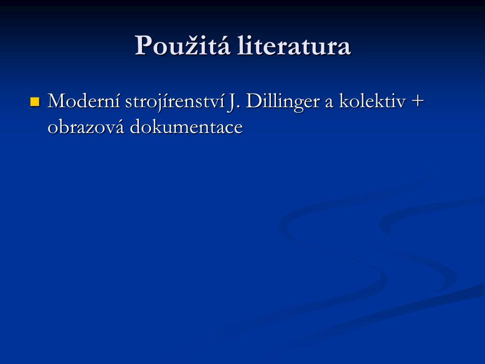Použitá literatura Moderní strojírenství J. Dillinger a kolektiv + obrazová dokumentace Moderní strojírenství J. Dillinger a kolektiv + obrazová dokum
