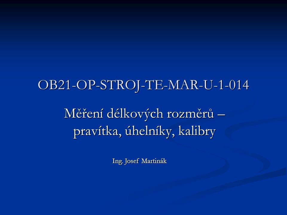 OB21-OP-STROJ-TE-MAR-U-1-014 Měření délkových rozměrů – pravítka, úhelníky, kalibry Ing. Josef Martinák