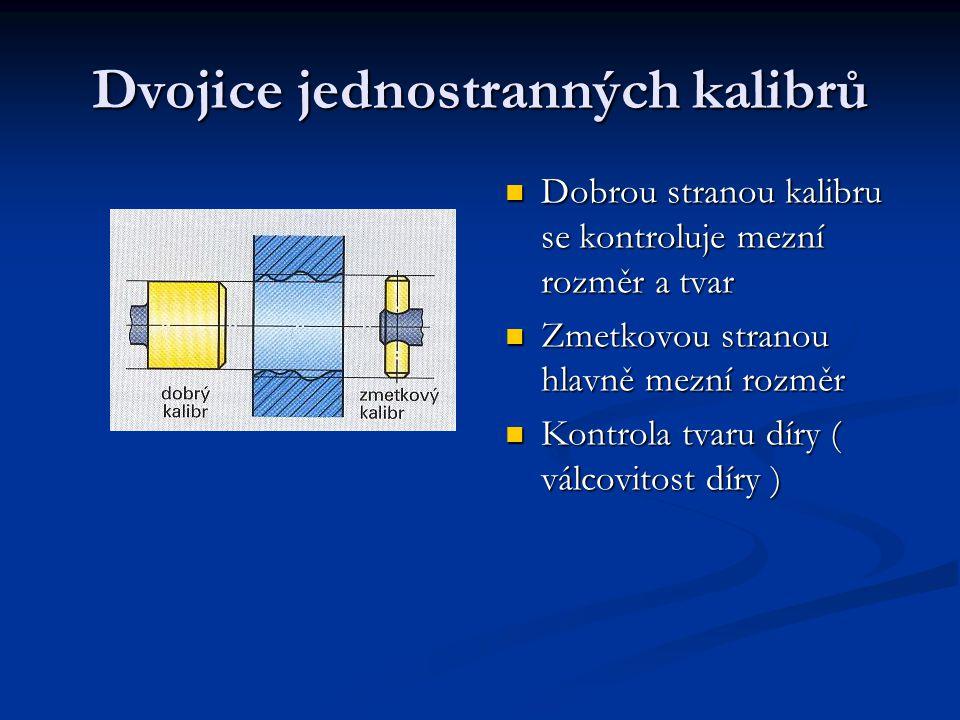 Dvojice jednostranných kalibrů Dobrou stranou kalibru se kontroluje mezní rozměr a tvar Dobrou stranou kalibru se kontroluje mezní rozměr a tvar Zmetk