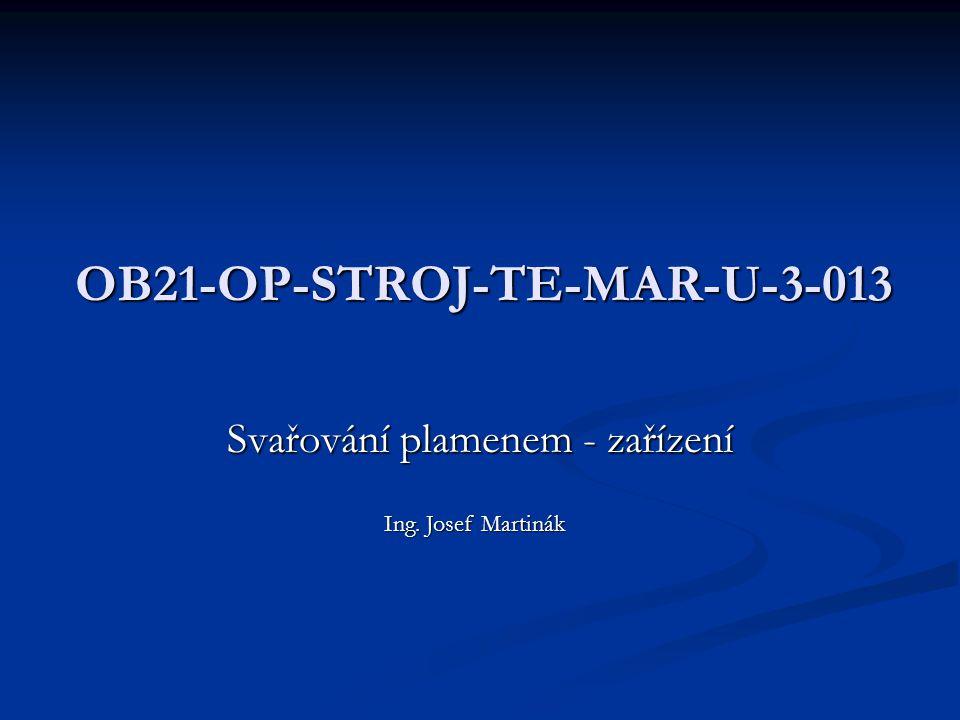 OB21-OP-STROJ-TE-MAR-U-3-013 Svařování plamenem - zařízení Ing. Josef Martinák