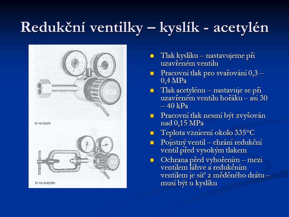Redukční ventilky – kyslík - acetylén Tlak kyslíku – nastavujeme při uzavřeném ventilu Pracovní tlak pro svařování 0,3 – 0,4 MPa Tlak acetylénu – nast