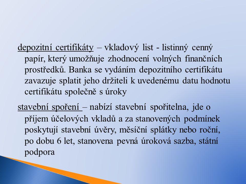 depozitní certifikáty – vkladový list - listinný cenný papír, který umožňuje zhodnocení volných finančních prostředků.